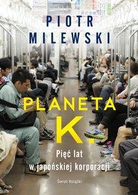 Planeta K. Pięć lat w japońskiej korporacji - Piotr Milewski - ebook