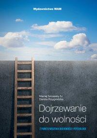 Dojrzewanie do wolności z punktu widzenia duchowości i psychologii - Dorota Przygrodzka - audiobook
