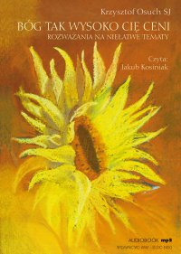 Bóg tak wysoko Cię ceni. Rozważania na niełatwe tematy - Krzysztof Osuch SJ - audiobook