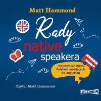 Rady native speakera. Najczęstsze błędy Polaków mówiących po angielsku - Matt Hammond - audiobook
