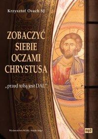 """Zobaczyć siebie oczami Chrystusa """"przed tobą jest DAL"""" - Krzysztof Osuch SJ - audiobook"""