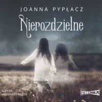 Nierozdzielne - Joanna Pypłacz - audiobook