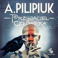 Przyjaciel człowieka - Andrzej Pilipiuk - audiobook