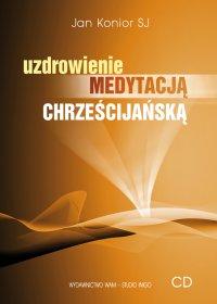 Uzdrowienie medytacją chrześcijańską - Jan Konior SJ - audiobook