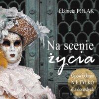 Na scenie życia. Opowiadania nie tylko dla dorosłych - Elżbieta Polak - audiobook