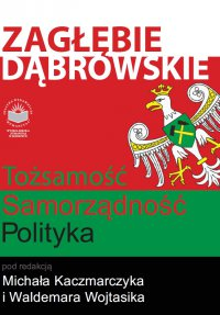 Zagłębie Dąbrowskie. Tożsamość - Samorządność - Polityka - Opracowanie zbiorowe - ebook