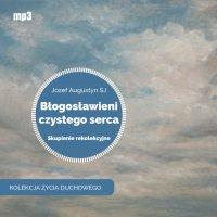 Błogosławieni czystego serca. Skupienie rekolekcyjne - Józef Augustyn SJ - audiobook