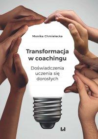Transformacja w coachingu. Doświadczenia uczenia się dorosłych - Monika Chmielecka - ebook