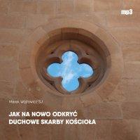 Jak na nowo odkryć duchowe skarby Kościoła - Marek Wójtowicz SJ - audiobook