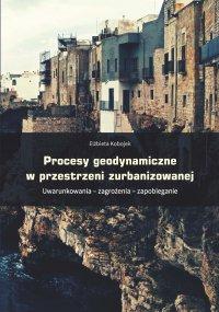 Procesy geodynamiczne w przestrzeni zurbanizowanej. Uwarunkowania – zagrożenia – zapobieganie - Elżbieta Kobojek - ebook