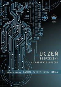 Uczeń bezpieczny w cyberprzestrzeni - Opracowanie zbiorowe - ebook