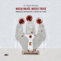 Widząc miłość, widzisz Trójcę - ks. Robert Woźniak - audiobook