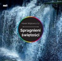 Spragnieni świętości - Marek Wójtowicz SJ - audiobook