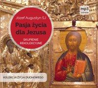 Pasja życia dla Jezusa. Skupienie rekolekcyjne - Józef Augustyn SJ - audiobook