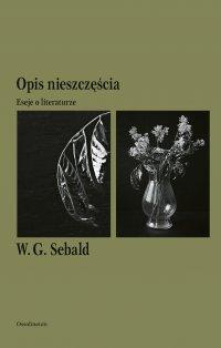 Opis nieszczęścia. Eseje o literaturze - Winfried Georg Sebald - ebook