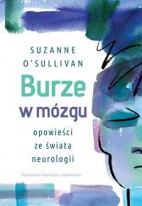 Burze w mózgu. Opowieści ze świata neurologii - Suzanne O Sullivan - ebook