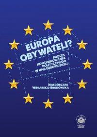 Europa obywateli? Proces komunikowania politycznego w Unii Europejskiej - Małgorzata Winiarska-Brodowska - ebook