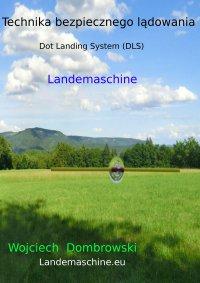 Technika bezpiecznego lądowania. Dot Landing System DLS - Wojciech Dombrowski - ebook