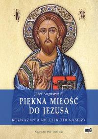 Piękna miłość do Jezusa - Józef Augustyn SJ - audiobook