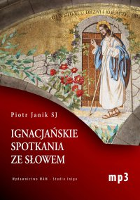 Ignacjańskie spotkania ze słowem - Piotr Janik SJ - audiobook