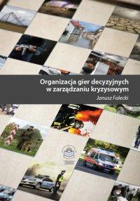 Organizacja gier decyzyjnych w zarządzaniu kryzysowym - Janusz Falecki - ebook