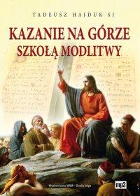 Kazanie na Górze szkołą modlitwy - Tadeusz Hajduk SJ - audiobook