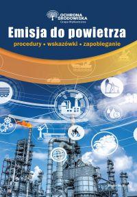 Emisja do powietrza – procedury, wskazówki, zapobieganie - Opracowanie zbiorowe - ebook