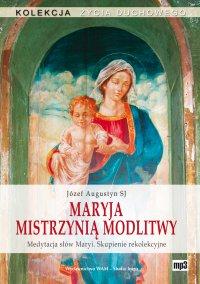 Maryja Mistrzynią modlitwy. Medytacja słów Maryi. Skupienie rekolekcyjne - Józef Augustyn SJ - audiobook