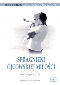 Spragnieni ojcowskiej miłości - Józef Augustyn SJ - audiobook