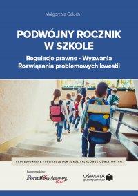 Podwójny rocznik w szkole – regulacje prawne, wyzwania, rozwiązania problemowych kwestii - Małgorzata Celuch - ebook
