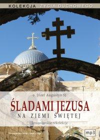 Śladami Jezusa na Ziemi Świętej - Józef Augustyn SJ - audiobook