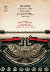 Społeczne i historyczne konteksty funkcjonowania mediów - Opracowanie zbiorowe - ebook