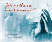 Jak modlić się w codzienności - Stanisław Biel SJ - audiobook