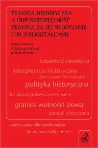 Prawda historyczna a odpowiedzialność prawna za jej negowanie lub zniekształcanie - Marcin Berent - ebook