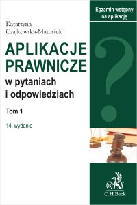 Aplikacje prawnicze w pytaniach i odpowiedziach. Tom I. Wydanie 14 - Katarzyna Czajkowska-Matosiuk - ebook