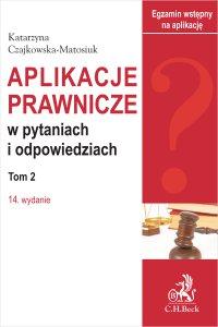 Aplikacje prawnicze w pytaniach i odpowiedziach. Tom II. Wydanie 14 - Katarzyna Czajkowska-Matosiuk - ebook
