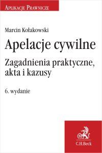 Apelacje cywilne. Zagadnienia praktyczne akta i kazusy. Wydanie 6 - Marcin Kołakowski - ebook