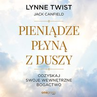 Pieniądze płyną z duszy. Odzyskaj swoje wewnętrzne bogactwo - Lynne Twist - audiobook