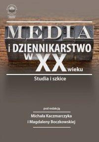Media i dziennikarstwo w XX wieku. Studia i szkice - Opracowanie zbiorowe - ebook