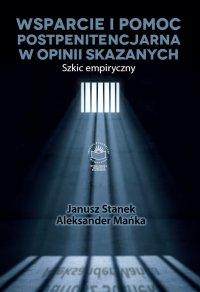 Wsparcie i pomoc postpenitencjarna w opinii skazanych. Szkic empiryczny - Janusz Stanek - ebook