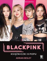 Blackpink. Księżniczki K-popu - Adrian Besley - ebook