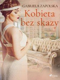 Kobieta bez skazy - Gabriela Zapolska - ebook
