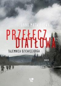Przełęcz Diatłowa. Tajemnica dziewięciorga - Anna Matwiejewa - ebook