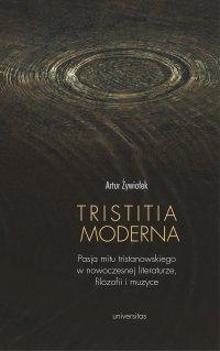 Tristitia moderna. Pasja mitu tristanowskiego w nowoczesnej literaturze, filozofii i muzyce - Artur Żywiołek - ebook