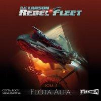 Rebel Fleet. Tom 3. Flota Alfa - B.V. Larson - audiobook
