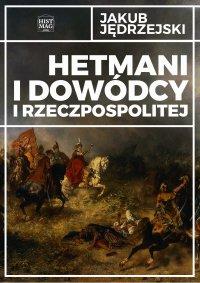 Hetmani i dowódcy I Rzeczpospolitej - Jakub Jędrzejski - ebook