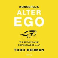 """Koncepcja Alter Ego. W poszukiwaniu prawdziwego """"ja"""" - Todd Herman - audiobook"""