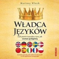 Władca Języków, czyli prawie wszystko o tym, jak zostać poliglotą - Mariusz Włoch - audiobook