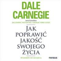 Jak poprawić jakość swojego życia. 10 kroków do szczęścia - Dale Carnegie - audiobook
