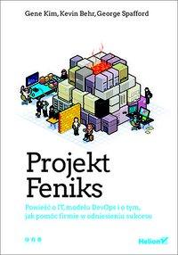 Projekt Feniks. Powieść o IT, modelu DevOps i o tym, jak pomóc firmie w odniesieniu sukcesu - Gene Kim - ebook